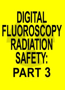 Digital Fluoroscopy Radiation Safety PART 3